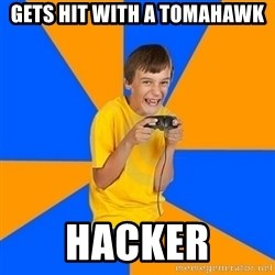 Annoying Gamer Kid - gets hit with a tomahawk hacker