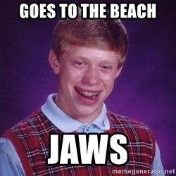 Bad Luck Brian - goes to the beach jaws