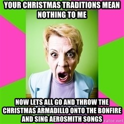 Crazy Mother In Law - Your christmas traditions mean nothing to me now lets all go and throw the christmas armadillo onto the bonfire and sing aerosmith songs