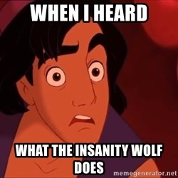 Horrified Aladdin - when i heard what the insanity wolf does