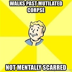 Fallout 3 - walks past mutilated corpse not mentally scarred