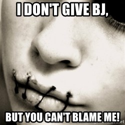 silence - i don't give BJ, BUT YOU CAN'T BLAME ME!