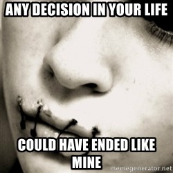 silence - any decision in your life could have ended like mine