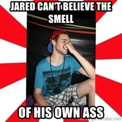Raurie Brown - Jared can't believe the smell of his own ass