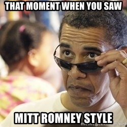 Obamawtf - that moment when you saw Mitt romney style