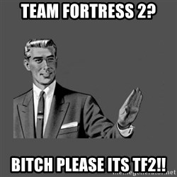 Grammar Guy - tEAM fORTRESS 2? bITCH please its tf2!!