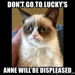 Frowning Cat - Don't Go to lucky's Anne will be displeased