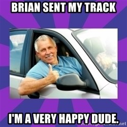 Perfect Driver - Brian Sent my track i'm a very happy dude.