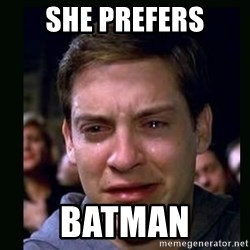 crying peter parker - SHE PREFERS BATMAN