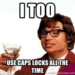 Austin Powers Drink - i too use caps locks all the time