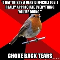 """Retail Robin - """"I bet this is a very difficult job. I really appreciate everything you're doing."""" Choke back tears"""