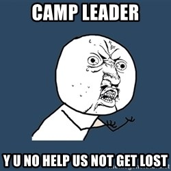 Y U No - camp leader y u no help us not get lost