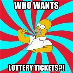 Frases Homero Simpson - WHO WANTS  LOTTERY TICKETS?!