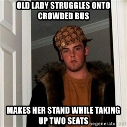 Scumbag Steve - old lady struggles onto crowded bus makes her stand while taking up two seats