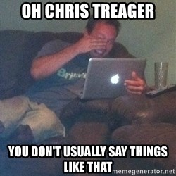 Meme Dad - Oh chris treager You don't usually say things like that