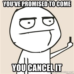 middle finger fu - You've promised to come you cancel it