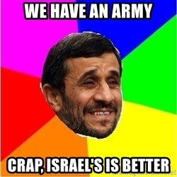 Irans President - we have an army crap, Israel's is better