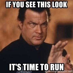 Steven Seagal - If you see this look it's time to Run