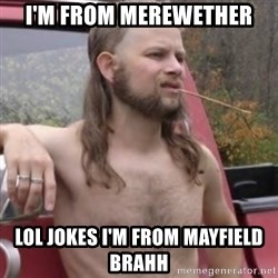 Stereotypical Redneck - I'M FROM MEREWETHER LOL JOKES I'M FROM MAYFIELD BRAHH