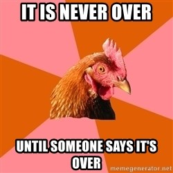 Anti Joke Chicken - it is never over until someone says it's over