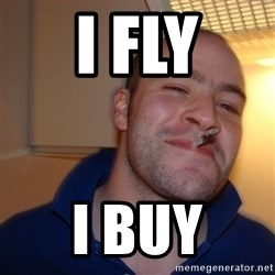 Good Guy Greg - i fly i buy