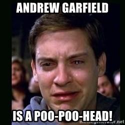 crying peter parker - andrew garfield is a poo-poo-head!