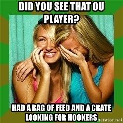 Laughing Girls  - Did you see that OU Player? Had a bag of feed and a crate looking for hookers