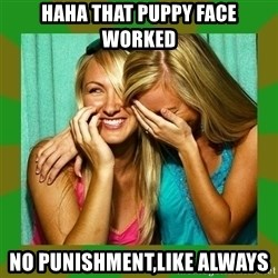 Laughing Girls  - HAHA That puppy face worked NO PUNISHMENT,Like always