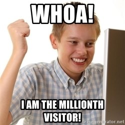 First Day on the internet kid - wHOA! i am the millionth visitor!