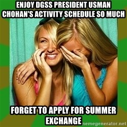 Laughing Girls  - ENJOY DGSS PRESIDENT USMAN CHOHAN'S ACTIVITY SCHEDULE SO MUCH FORGET TO APPLY FOR SUMMER EXCHANGE