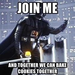Darth Vader Shaking Fist - Join me and together we can bake cookies together