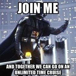Darth Vader Shaking Fist - join me and together we can go on an unlimited time cruise