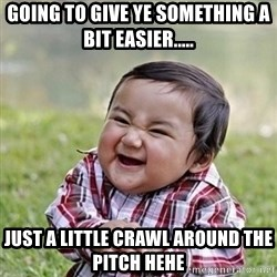 Niño Malvado - Evil Toddler - GOING TO GIVE YE SOMETHING A BIT EASIER..... JUST A LITTLE CRAWL AROUND THE PITCH HEHE
