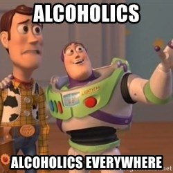 Tseverywhere - alcoholics alcoholics everywhere