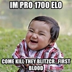 Niño Malvado - Evil Toddler - IM PRO 1700 ELO COME KILL THEY BLITZCR...FIRST BLOOD