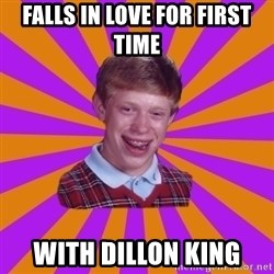 Unlucky Brian Strikes Again - FALLS IN LOVE FOR FIRST TIME WITH DILLON KING