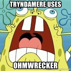 Enraged Spongebob - tryndamere uses ohmwrecker