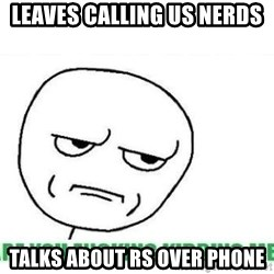 Are You Fucking Kidding Me - leaves calling us nerds talks about rs over phone