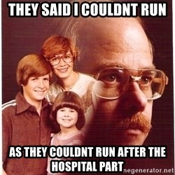 Vengeance Dad - They said i couldnt run as they couldnt run after the hospital part