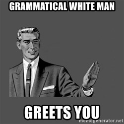 Grammar Guy - Grammatical White Man Greets you