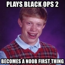 Bad Luck Brian - plays black ops 2  becomes a noob first thing