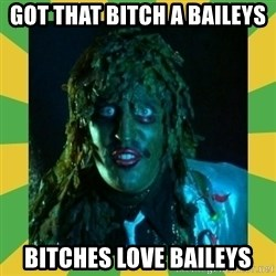 Old Greg - Got that bitch a baileys Bitches love baileys