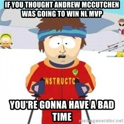 Bad time ski instructor 1 - if you thought andrew mccutchen was going to win nl mvp you're gonna have a bad time