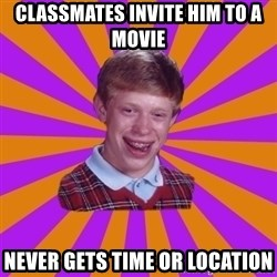 Unlucky Brian Strikes Again - Classmates invite him to a movie never gets time or location