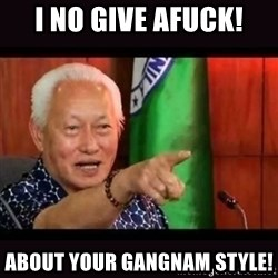 ALFREDO LIM MEME - i no give afuck! about your gangnam style!