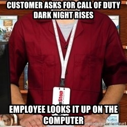 Douchebag Gamestop Employee - customer asks for call of duty dark night rises employee looks it up on the computer