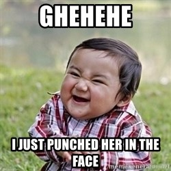 Niño Malvado - Evil Toddler - GHEHEHE I JUST PUNCHED HER IN THE FACE
