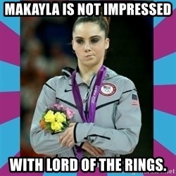 Makayla Maroney  - Makayla is not impressed  with Lord of the Rings.
