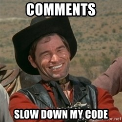 cowboy-coder - comments slow down my code