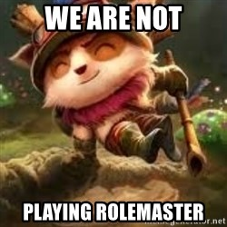 Jerk teemo - we are not playing rolemaster
